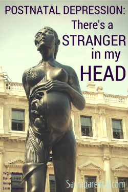 Postnatal depression: it's like there's a stranger in my head | Sacraparental.com