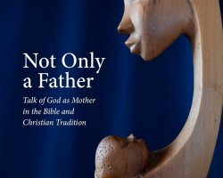 Not Only a Father, Dr Tim Bulkeley on seeing God as Mother | Sacraparental.com