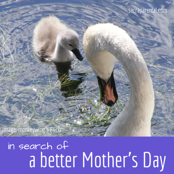 In search of a better mother's day - ideas for celebrating without hurting | Sacraparental.com