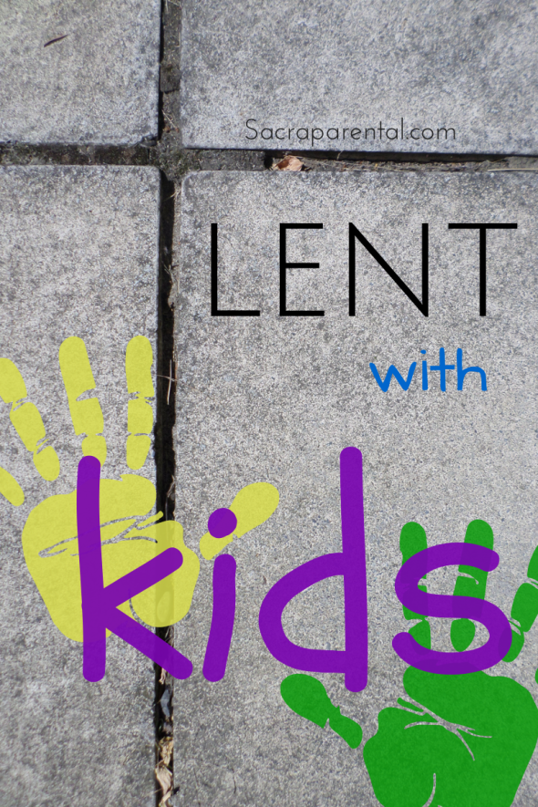 Lent with kids, doing Lent at home, Lent with families, Christian parenting, how to celebrate Lent with children