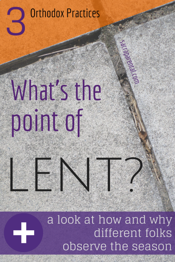 Orthodox Lent, Great Lent, Coptic Lent, fasting in Lent, What's the point of Lent? What do Orthodox Christians do at Lent? Christian parenting, Lent and kids