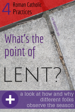 What's the point of Lent, Roman Catholic Lent, fasting prayer almsgiving, Pope Francis' Lent message, Christian parenting