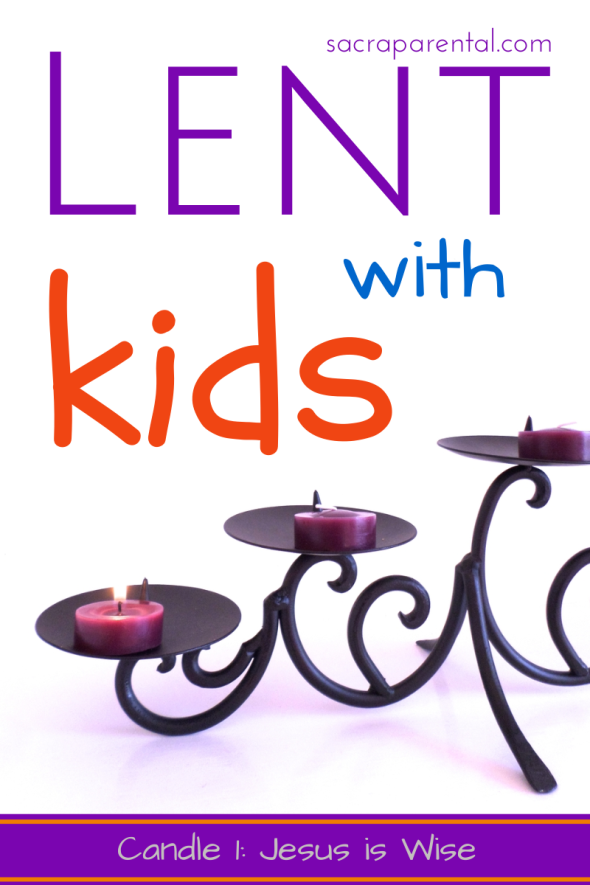Lent with kids, Lent at home, Lent candles, Jesus is wise, Jesus tempted in the desert, Christian parenting