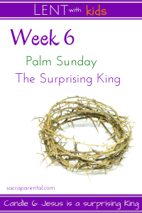 Palm Sunday with kids! Lent week 6 | Sacraparental.com
