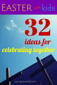 Everything you need to celebrate Easter with kids! 32 ideas for celebrating together | Sacraparental.com
