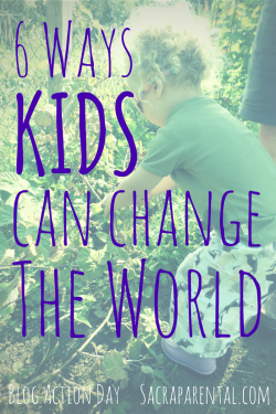 6 ways kids can change the world - in meaningful ways!   Sacraparental.com