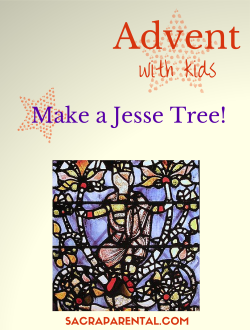 Advent with Kids: Make a Jesse Tree! All you need to know, with extra links and resources   Sacraparental.com