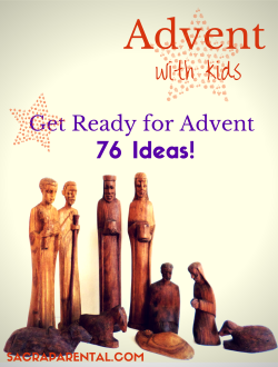 Advent with Kids: 76 (well, more actually!) ideas to get ready for Advent. Pick your faves!   Sacraparental.com/