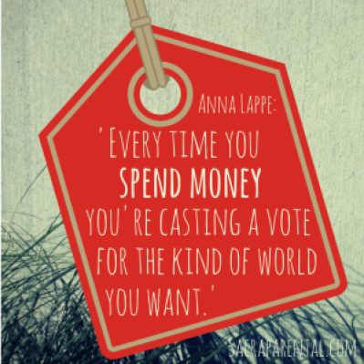 'Every time you spend money you're casting a vote for the kind of world you want' Anna Lappe | And see Sacraparental.com for 47 Christmas (or other) gift ideas that can change the world!