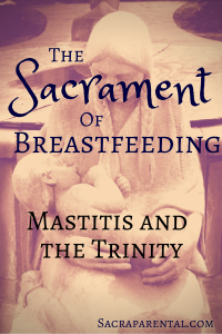 What does mastitis have to do with the Trinity? Check out this cool series on the Sacrament of Breastfeeding | Sacraparental.com