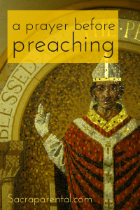 A prayer before preaching - for preachers and their congregations | Sacraparental.com