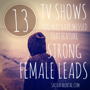 There are heaps of great shows starring women, these days - from sci fi to frilly-frock historical drama. Check out this list! | Sacraparental.com
